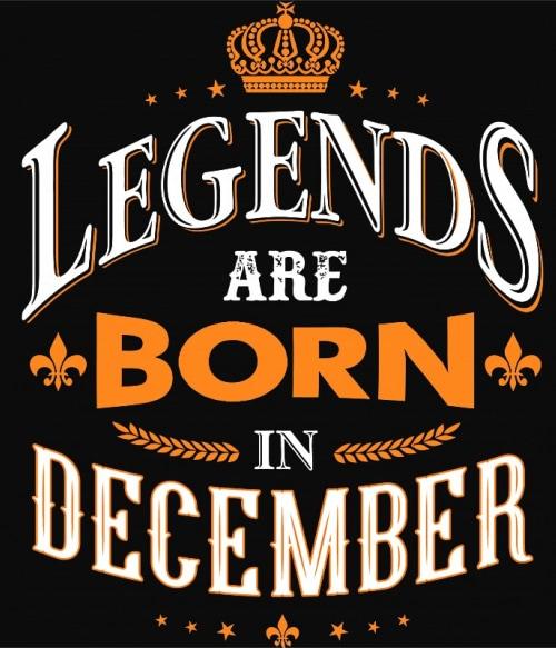 Legends are Born in December Póló - Ha Birthday rajongó ezeket a pólókat tuti imádni fogod!