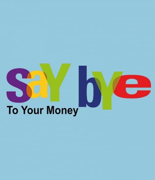Say Bye Póló - Ha Brand Parody rajongó ezeket a pólókat tuti imádni fogod!