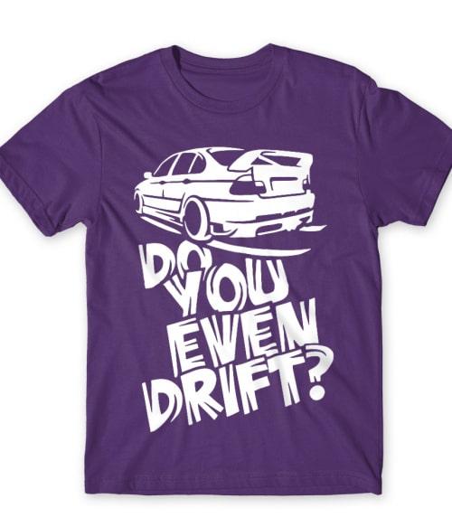 Do you even drift? Póló - Ha Driving rajongó ezeket a pólókat tuti imádni fogod!