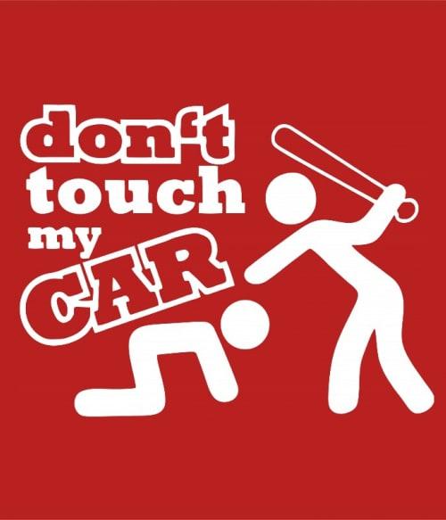 Don't touch my car Póló - Ha Driving rajongó ezeket a pólókat tuti imádni fogod!
