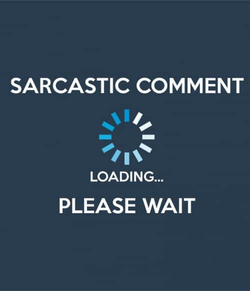 Sarcastic comment loading Póló - Ha Sarcastic Humour rajongó ezeket a pólókat tuti imádni fogod!