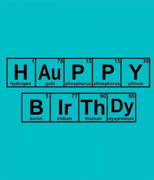 Happy Birthday Periodic Table Póló - Ha Birthday rajongó ezeket a pólókat tuti imádni fogod!
