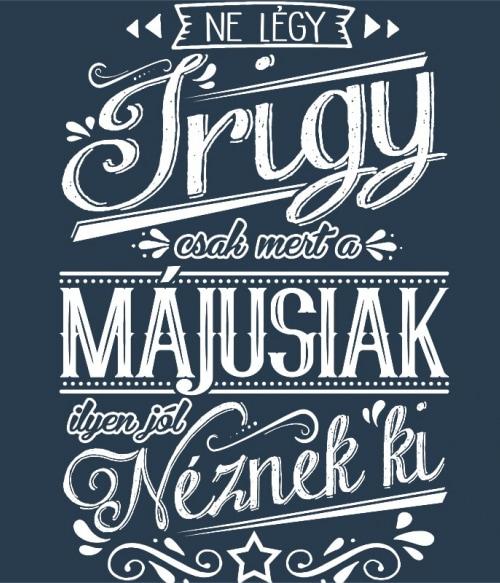 Ne légy Irigy Május Póló - Ha Birthday rajongó ezeket a pólókat tuti imádni fogod!
