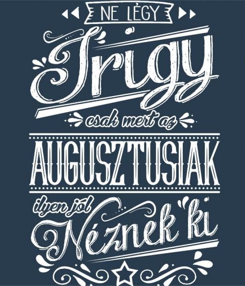 Ne légy Irigy Augusztus Póló - Ha Birthday rajongó ezeket a pólókat tuti imádni fogod!