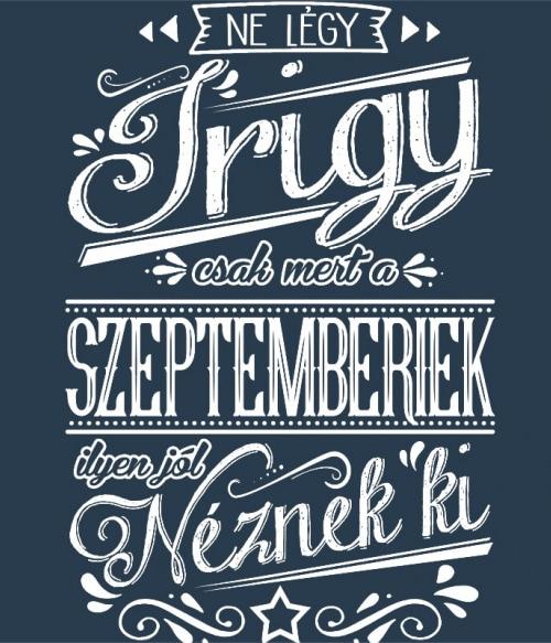 Ne légy Irigy Szeptember Póló - Ha Birthday rajongó ezeket a pólókat tuti imádni fogod!