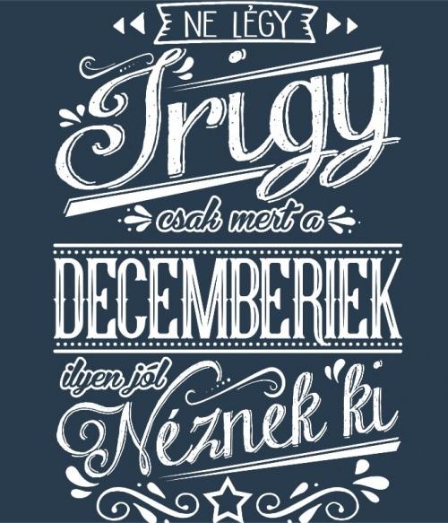 Ne légy Irigy December Póló - Ha Birthday rajongó ezeket a pólókat tuti imádni fogod!