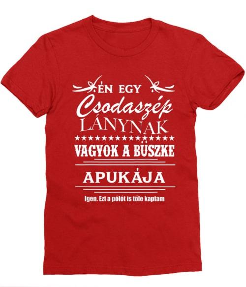 Én egy csodaszép lánynak vagyok a büszke Apukája Póló - Ha Family rajongó ezeket a pólókat tuti imádni fogod!