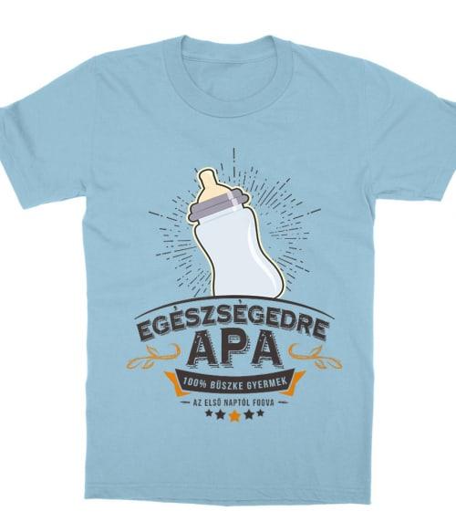 Egészségedre Apa Póló - Ha Family rajongó ezeket a pólókat tuti imádni fogod!
