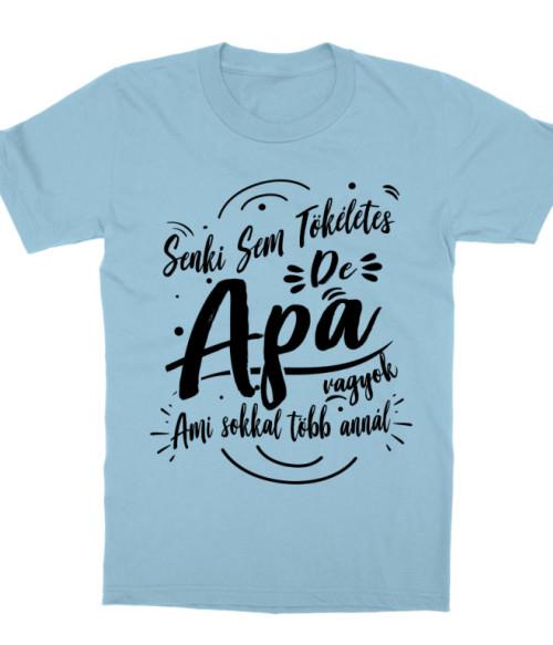 Senki sem tökéletes de Apa vagyok Póló - Ha Family rajongó ezeket a pólókat tuti imádni fogod!
