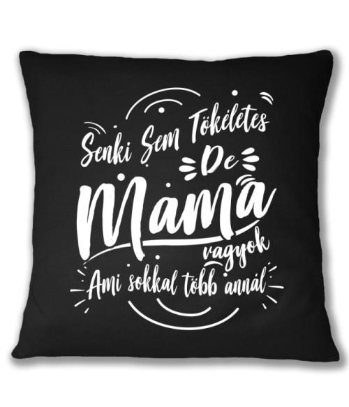 Senki sem tökéletes de Mama vagyok Póló - Ha Family rajongó ezeket a pólókat tuti imádni fogod!