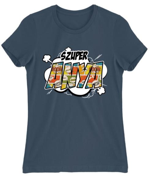 Szuper Anya Póló - Ha Family rajongó ezeket a pólókat tuti imádni fogod!