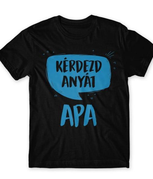 Apa - Kérdezd anyát Póló - Ha Family rajongó ezeket a pólókat tuti imádni fogod!