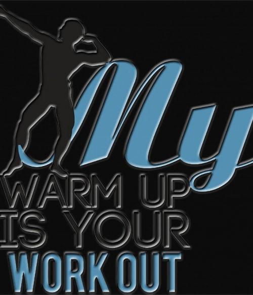 My Warmup is your Workout Póló - Ha Workout rajongó ezeket a pólókat tuti imádni fogod!