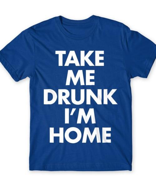 Take Me Drunk Póló - Ha Fun rajongó ezeket a pólókat tuti imádni fogod!