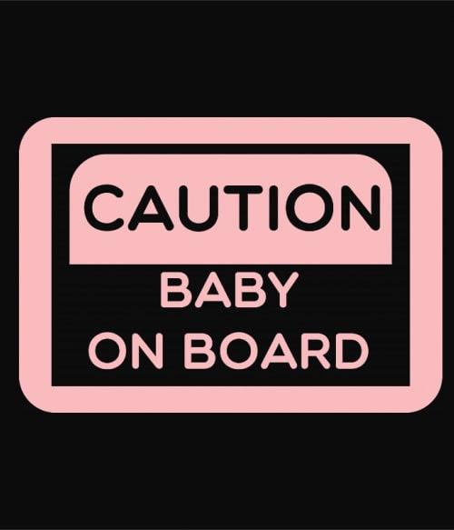 Caution – Baby on board Póló - Ha Baby rajongó ezeket a pólókat tuti imádni fogod!