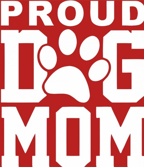 Büszke kutya-anya Póló - Ha Dog rajongó ezeket a pólókat tuti imádni fogod!