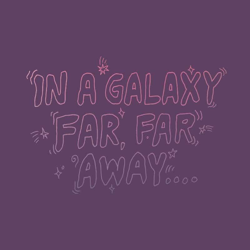 Far far away Póló - Ha Star Wars rajongó ezeket a pólókat tuti imádni fogod!
