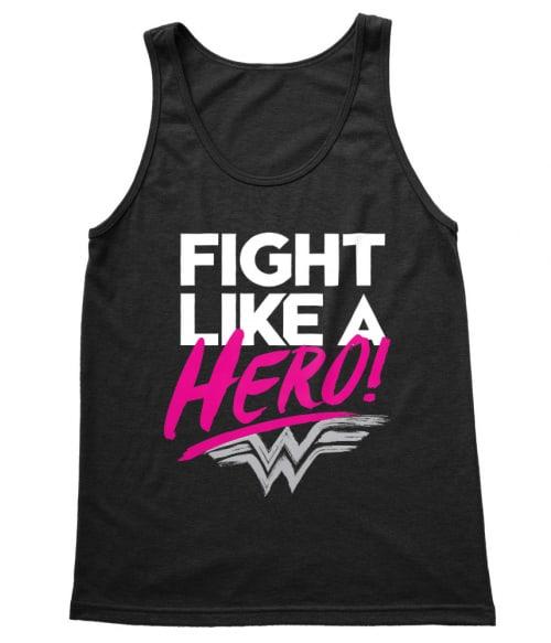 Fight like a hero Póló - Ha Wonder Woman rajongó ezeket a pólókat tuti imádni fogod!