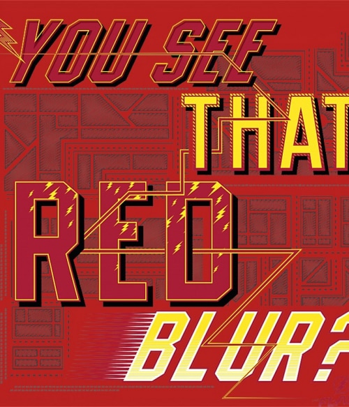 You See That Red Blur Póló - Ha Flash rajongó ezeket a pólókat tuti imádni fogod!