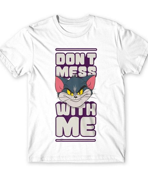 Don't mess with me Póló - Ha Tom and Jerry rajongó ezeket a pólókat tuti imádni fogod!