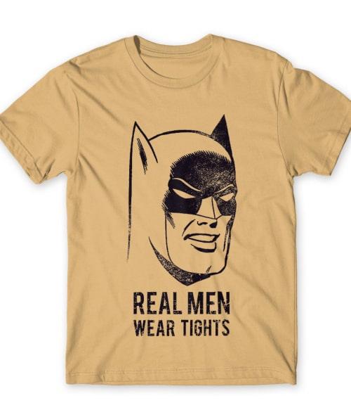 Real man wear tights Póló - Ha Batman rajongó ezeket a pólókat tuti imádni fogod!