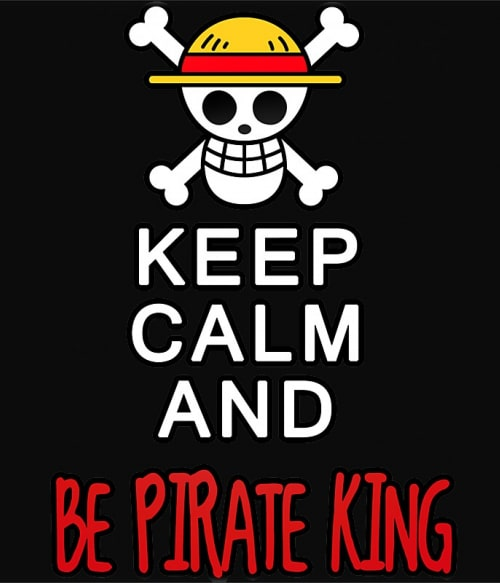 Keep Calm and Be Pirate King Póló - One Piece